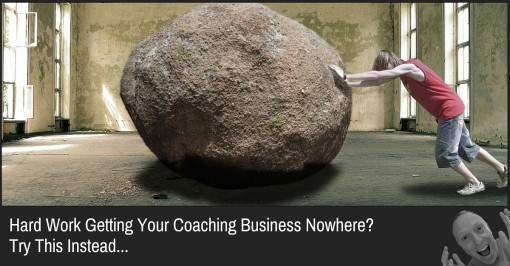Hard Work Getting Your Coaching Business Nowhere? Try This Instead