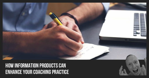 How Information Products Can Enhance Your Coaching Practice