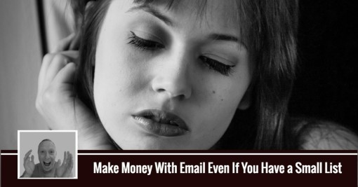 Make Money With Email Even If You Have a Small List