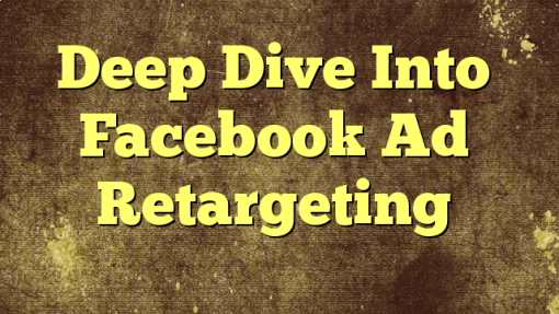 Deep Dive Into Facebook Ad Retargeting