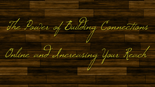 The Power of Building Connections Online and Increasing Your Reach