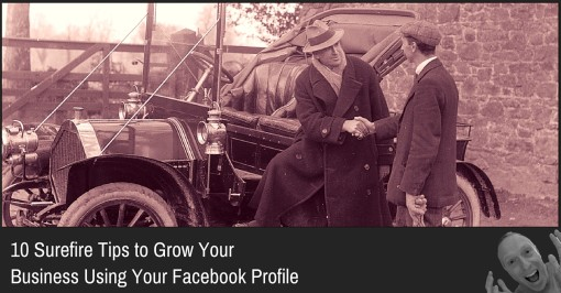 10 Surefire Tips to Grow Your Business Using Your Facebook Profile