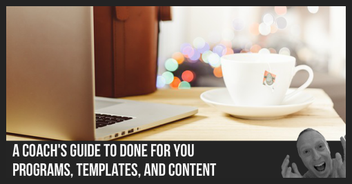 A Coach's Guide To Done For You Programs, Templates, and Content