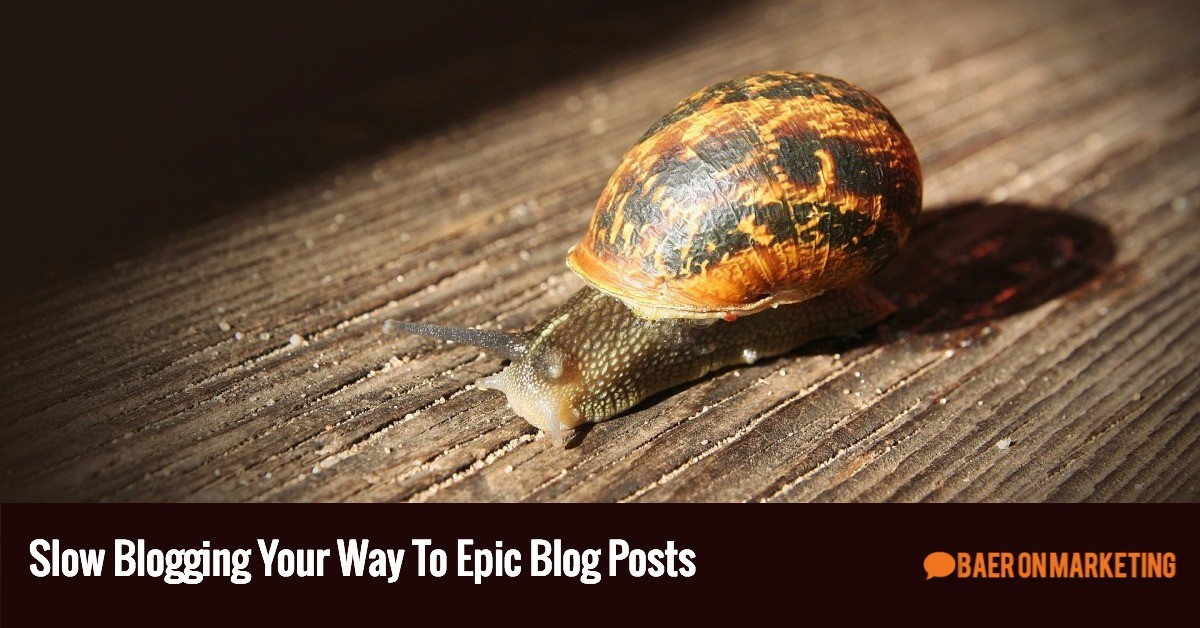 Slow Blogging Your Way To Epic Blog Posts