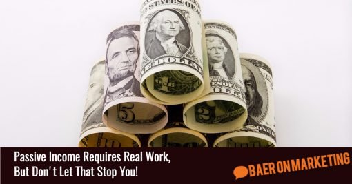 Passive Income Requires Real Work, But Don't Let That Stop You!