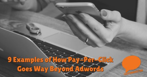9 Examples of How Pay-Per-Click Goes Way Beyond Adwords