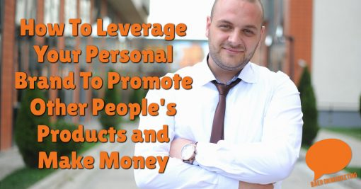 How To Leverage Your Personal Brand To Promote Other People's Products and Make Money