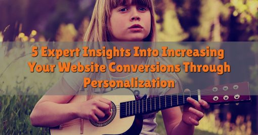 5 Expert Insights Into Increasing Your Website Conversions Through Personalization