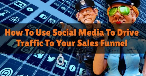 How To Use Social Media To Drive Traffic To Your Sales Funnel