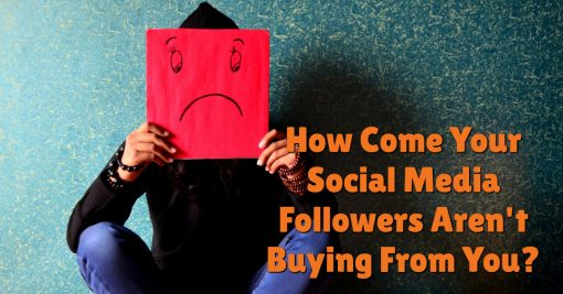 How Come Your Social Media Followers Aren't Buying From You?