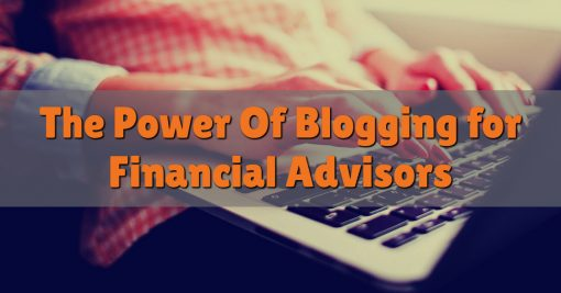 The Power Of Blogging for Financial Advisors