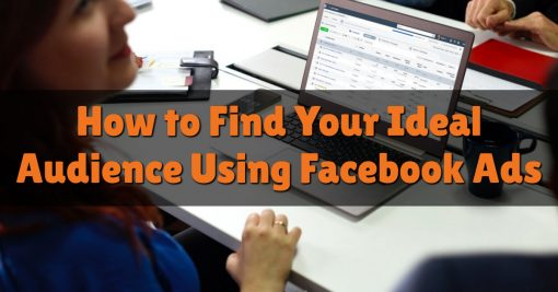 How to Find Your Ideal Audience Using Facebook Ads