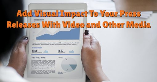 Add Visual Impact To Your Press Releases With Video and Other Media