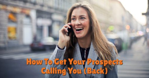 How To Get Your Prospects Calling You (Back)