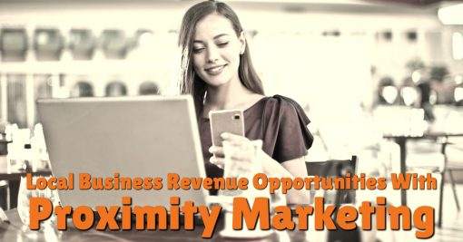 Local Business Revenue Opportunities With Proximity Marketing