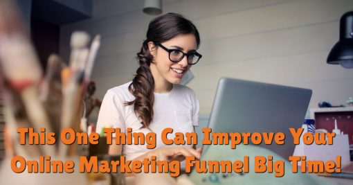 This One Thing Can Improve Your Online Marketing Funnel Big Time!