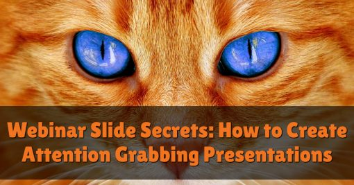 Webinar Slide Secrets: How to Create Attention Grabbing Presentations