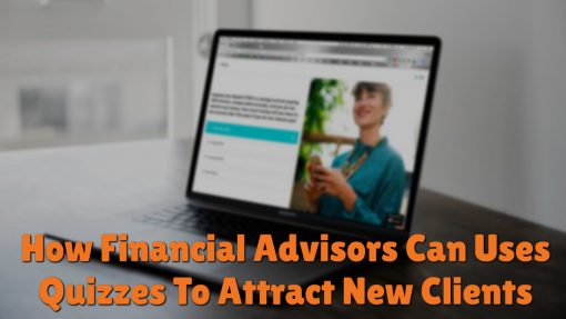 How Financial Advisors Can Use Quizzes To Attract New Clients