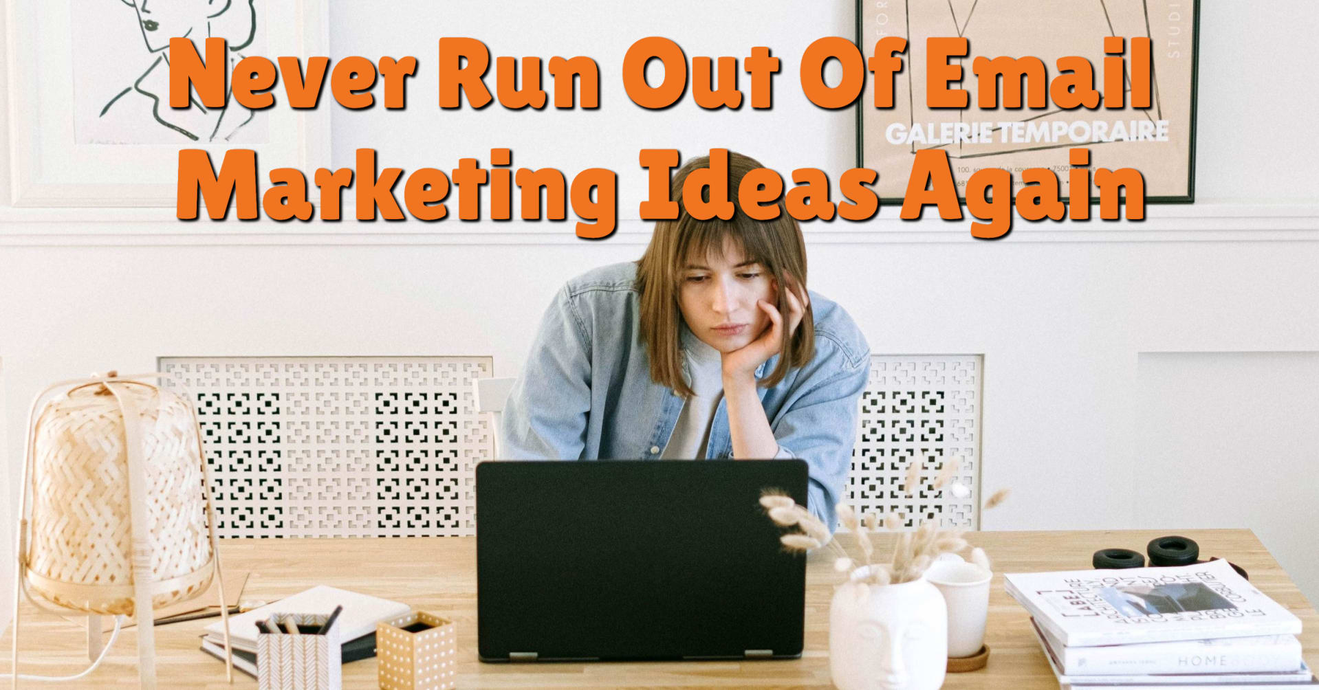 Never Run Out Of Email Marketing Ideas Again